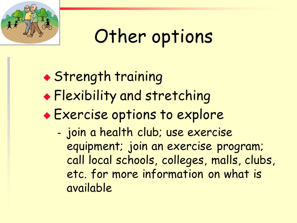 Aerobic exercise choices u Weight-bearing activities – walking, jog/run, aerobic dance, ballroom/folk/line dancing, sports u Non weight-bearing activi