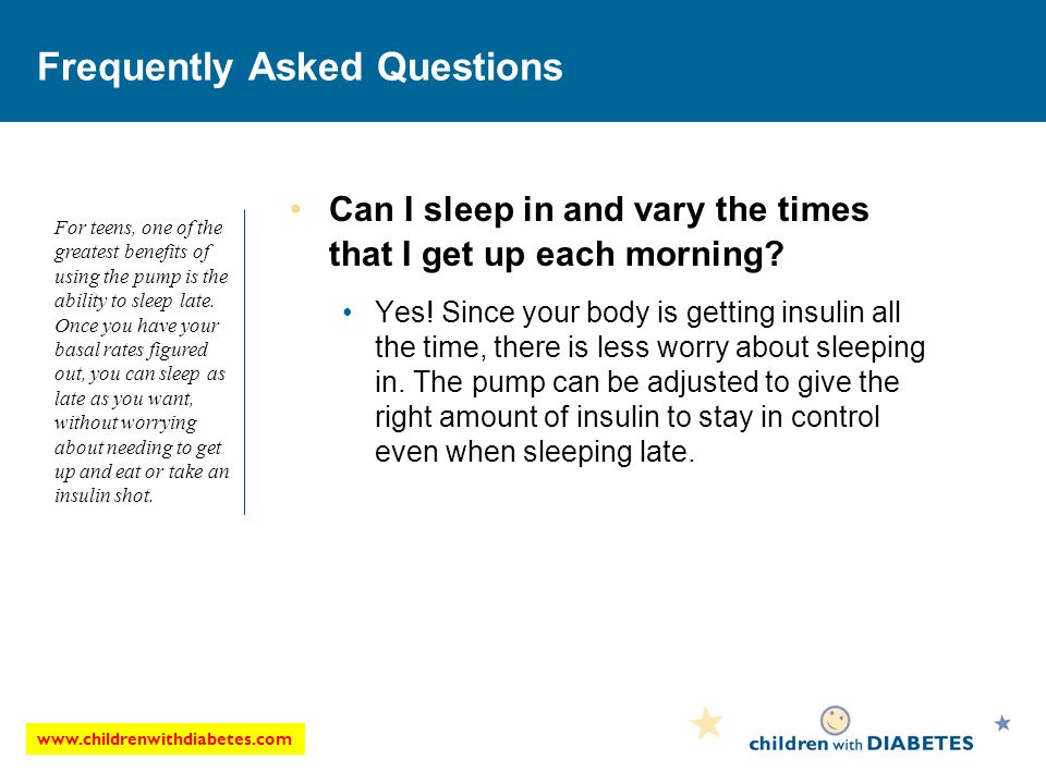 www.childrenwithdiabetes.com Frequently Asked Questions Can I sleep in and vary the times that I get up each morning.