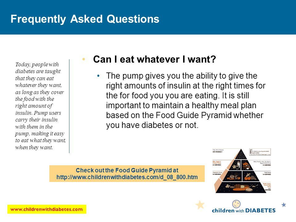 www.childrenwithdiabetes.com Frequently Asked Questions Can I eat whatever I want.