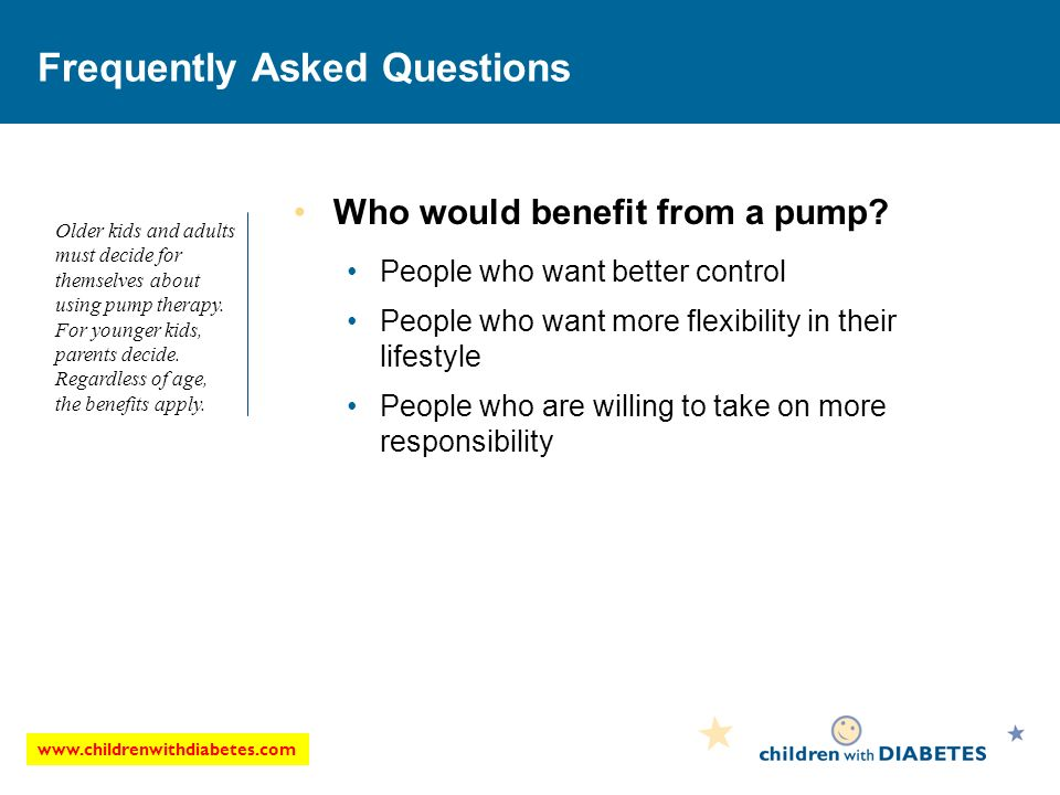 www.childrenwithdiabetes.com Frequently Asked Questions Who would benefit from a pump.