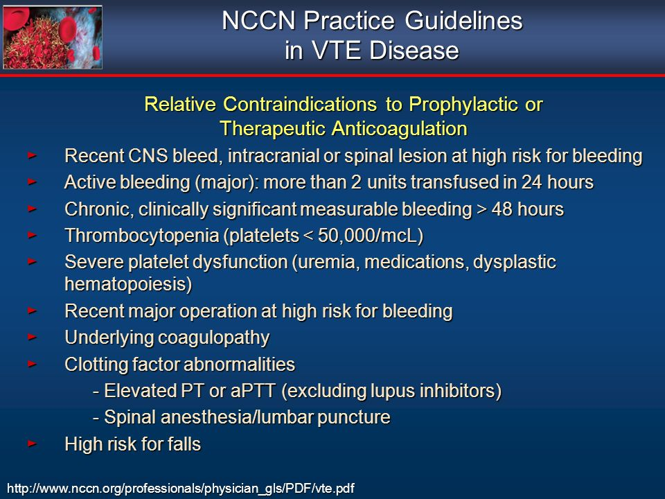 http://www.nccn.org/professionals/physician_gls/PDF/vte.pdf NCCN Practice Guidelines in VTE Disease Relative Contraindications to Prophylactic or Ther