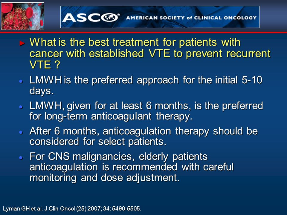 What is the best treatment for patients with cancer with established VTE to prevent recurrent VTE .