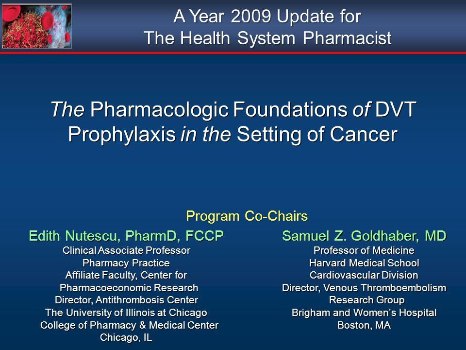 The Pharmacologic Foundations of DVT Prophylaxis in the Setting of Cancer The Pharmacologic Foundations of DVT Prophylaxis in the Setting of Cancer Ed