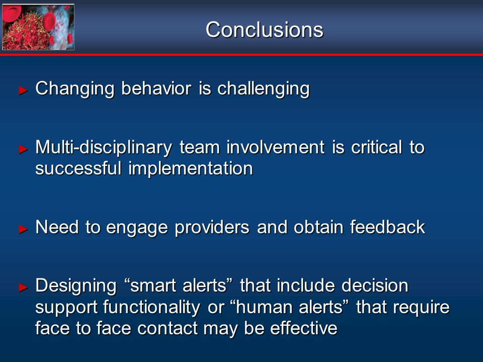 Conclusions Changing behavior is challenging Changing behavior is challenging Multi-disciplinary team involvement is critical to successful implementa