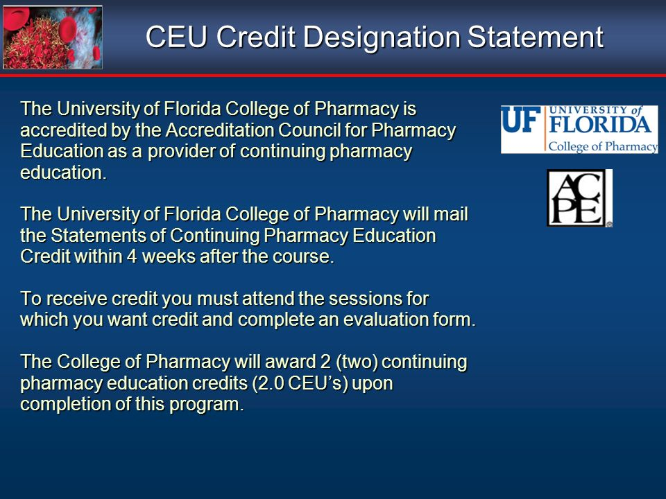 The University of Florida College of Pharmacy is accredited by the Accreditation Council for Pharmacy Education as a provider of continuing pharmacy education.