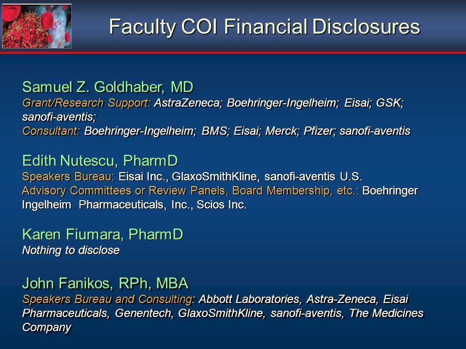 Faculty COI Financial Disclosures Samuel Z. Goldhaber, MD Grant/Research Support: AstraZeneca; Boehringer-Ingelheim; Eisai; GSK; sanofi-aventis; Consu