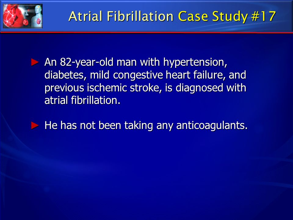 An 82-year-old man with hypertension, diabetes, mild congestive heart failure, and previous ischemic stroke, is diagnosed with atrial fibrillation. An