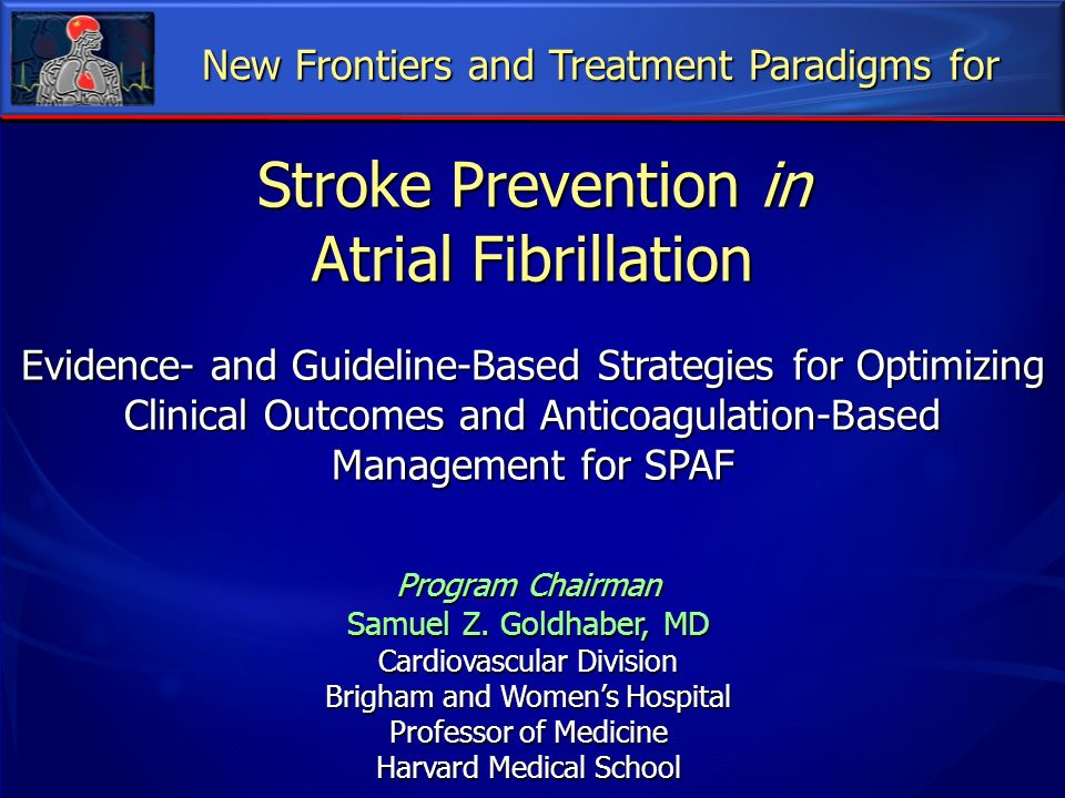 Stroke Prevention in Atrial Fibrillation Evidence- and Guideline-Based Strategies for Optimizing Clinical Outcomes and Anticoagulation-Based Managemen