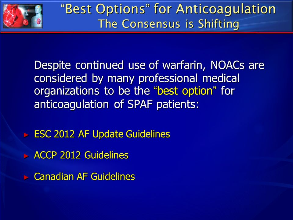 Despite continued use of warfarin, NOACs are considered by many professional medical organizations to be the best option for anticoagulation of SPAF p