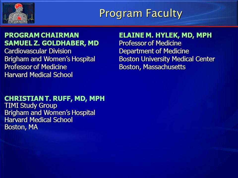 Program Faculty PROGRAM CHAIRMAN SAMUEL Z. GOLDHABER, MD Cardiovascular Division Brigham and Womens Hospital Professor of Medicine Harvard Medical Sch