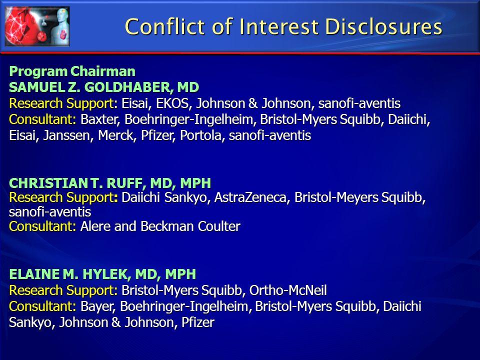 Conflict of Interest Disclosures Program Chairman SAMUEL Z. GOLDHABER, MD Research Support: Eisai, EKOS, Johnson & Johnson, sanofi-aventis Consultant: