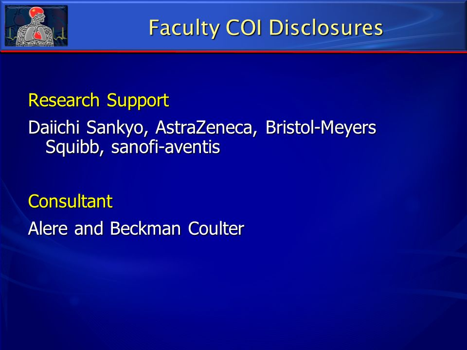 Research Support Daiichi Sankyo, AstraZeneca, Bristol-Meyers Squibb, sanofi-aventis Consultant Alere and Beckman Coulter Faculty COI Disclosures