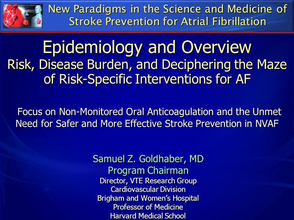Epidemiology and Overview Risk, Disease Burden, and Deciphering the Maze of Risk-Specific Interventions for AF Focus on Non-Monitored Oral Anticoagula