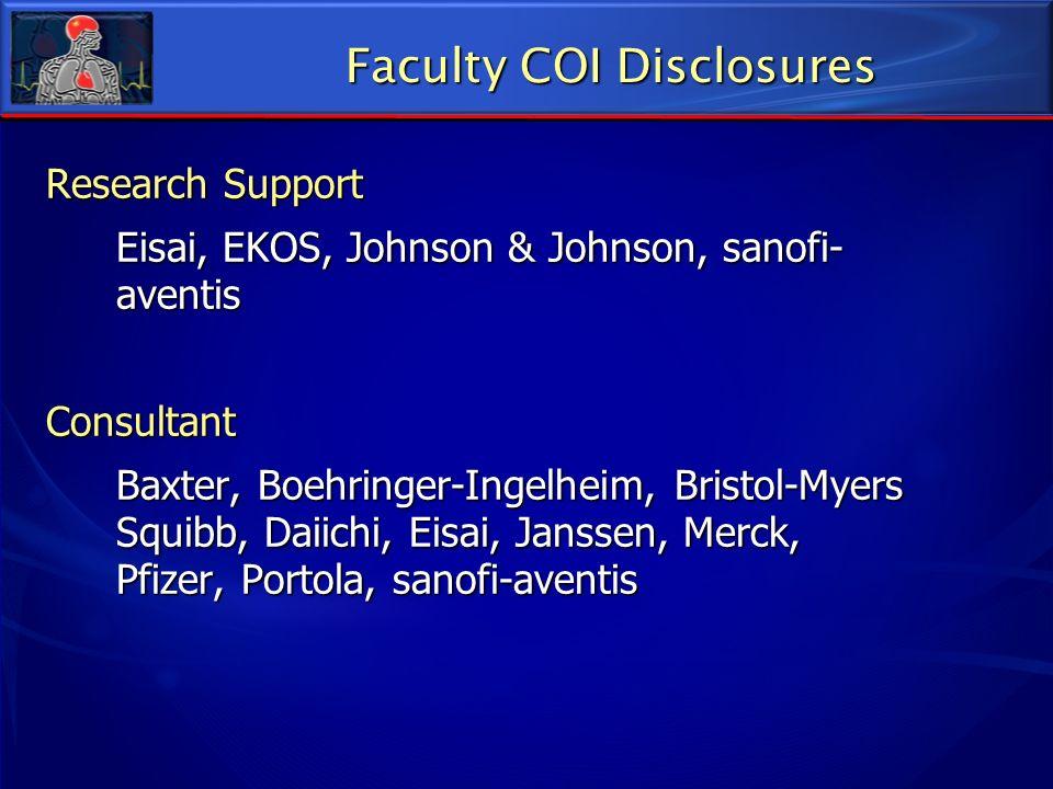 Faculty COI Disclosures Research Support Eisai, EKOS, Johnson & Johnson, sanofi- aventis Consultant Baxter, Boehringer-Ingelheim, Bristol-Myers Squibb