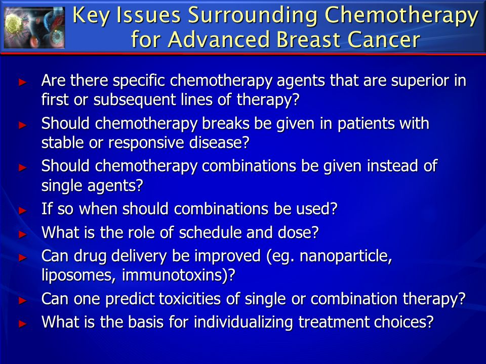 Key Issues Surrounding Chemotherapy for Advanced Breast Cancer Are there specific chemotherapy agents that are superior in first or subsequent lines o