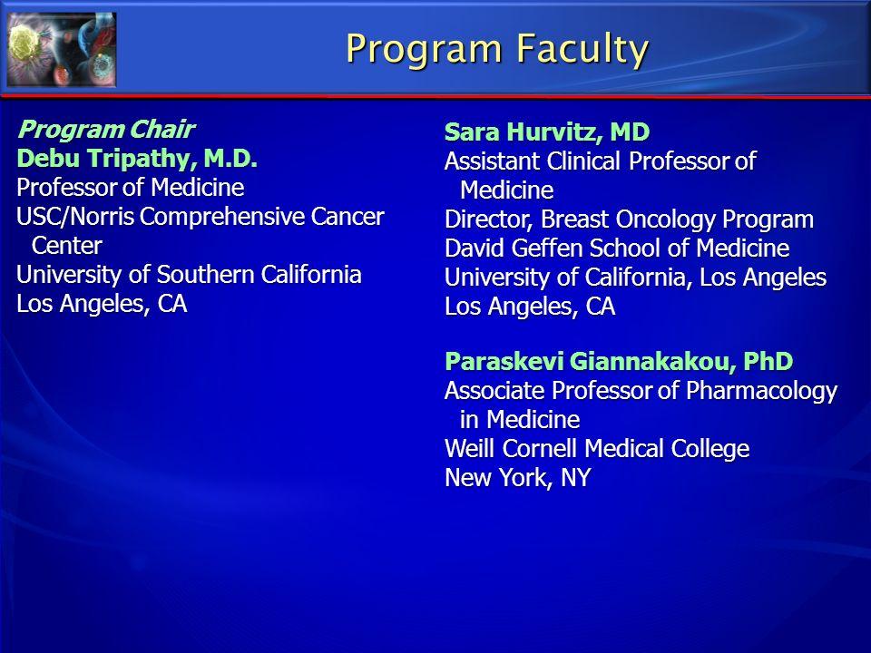 Program Faculty Program Chair Debu Tripathy, M.D. Professor of Medicine USC/Norris Comprehensive Cancer Center Center University of Southern Californi