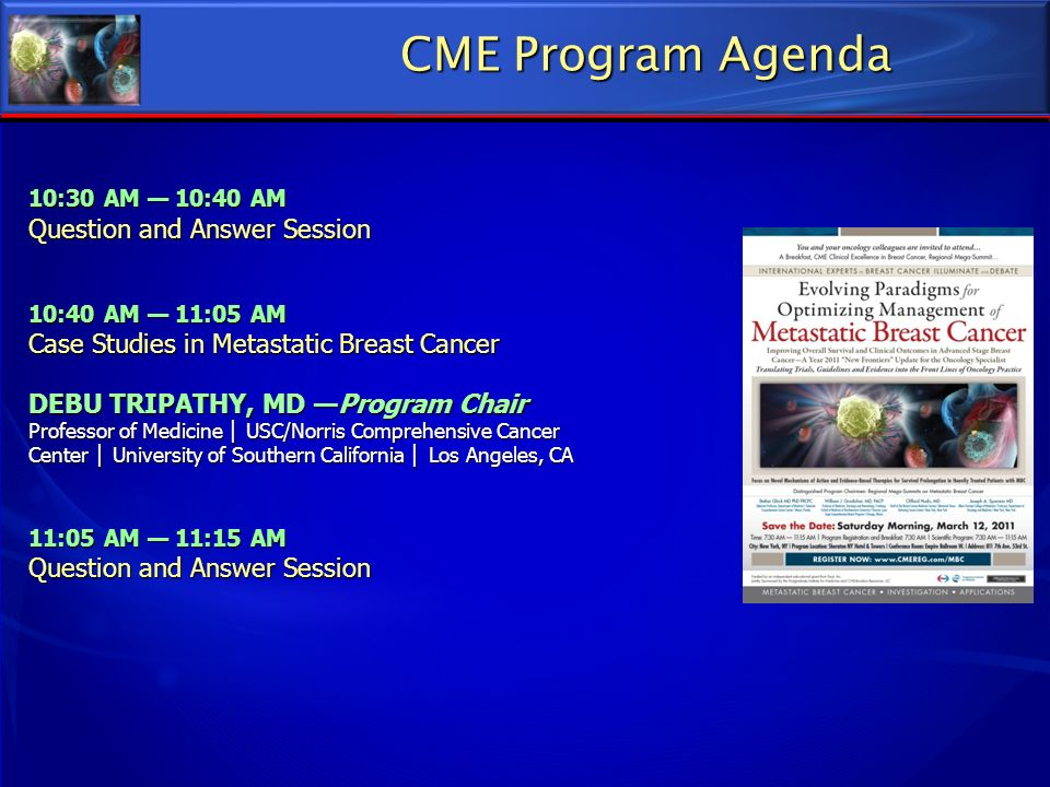 CME Program Agenda CME Program Agenda 10:30 AM 10:40 AM Question and Answer Session 10:40 AM 11:05 AM Case Studies in Metastatic Breast Cancer DEBU TR