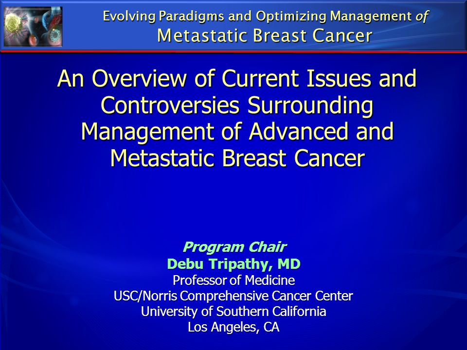An Overview of Current Issues and Controversies Surrounding Management of Advanced and Metastatic Breast Cancer Evolving Paradigms and Optimizing Mana