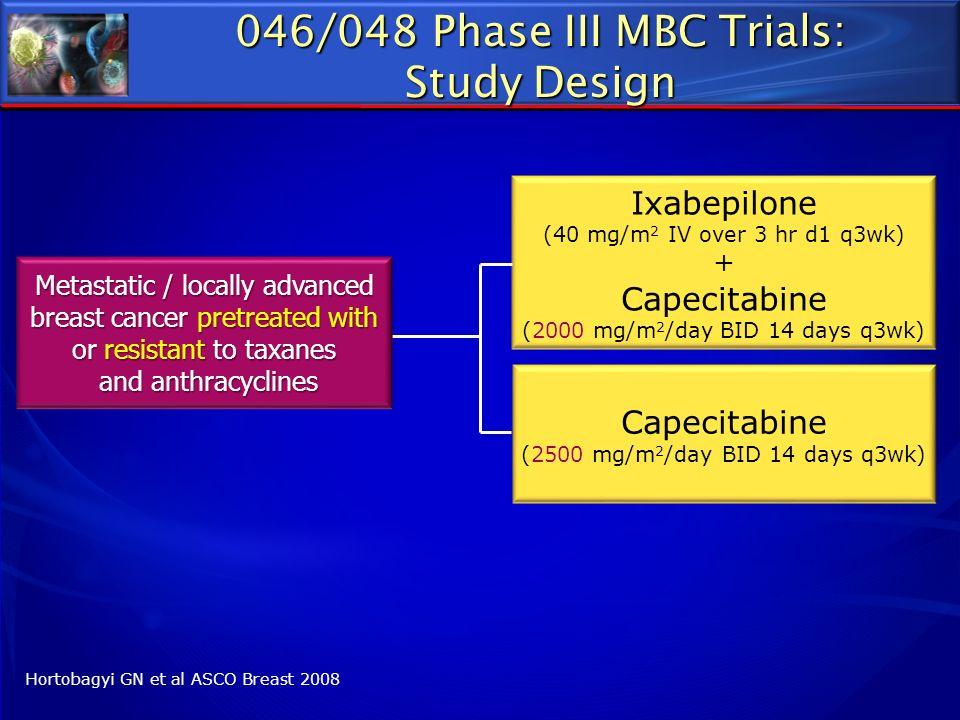 Ixabepilone (40 mg/m 2 IV over 3 hr d1 q3wk) + Capecitabine (2000 mg/m 2 /day BID 14 days q3wk) Capecitabine (2500 mg/m 2 /day BID 14 days q3wk) Metas
