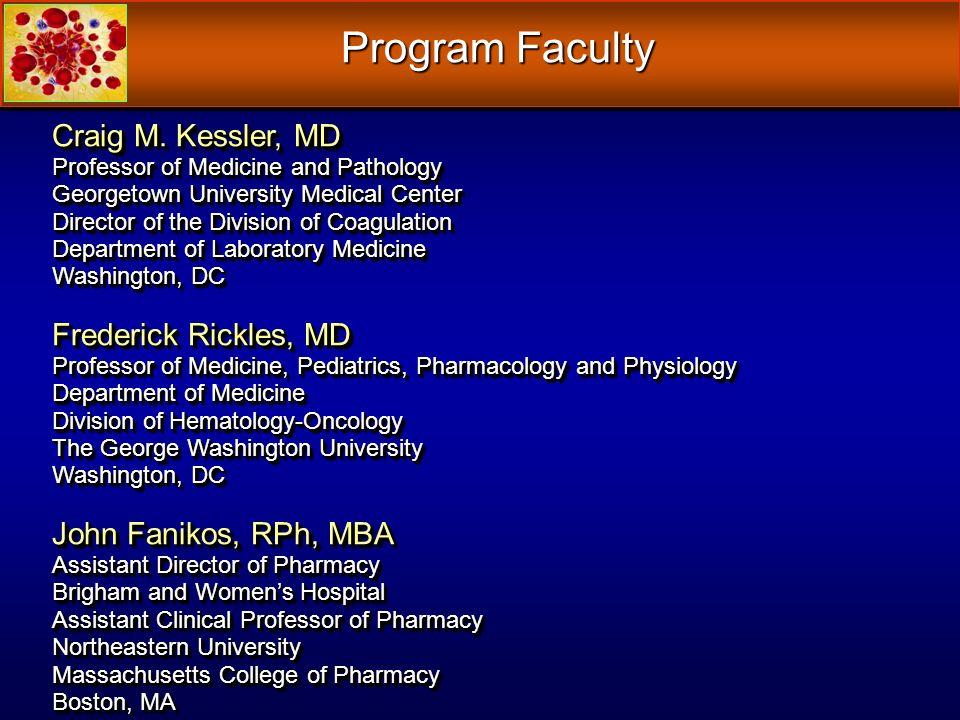 Program Faculty Craig M. Kessler, MD Professor of Medicine and Pathology Georgetown University Medical Center Director of the Division of Coagulation