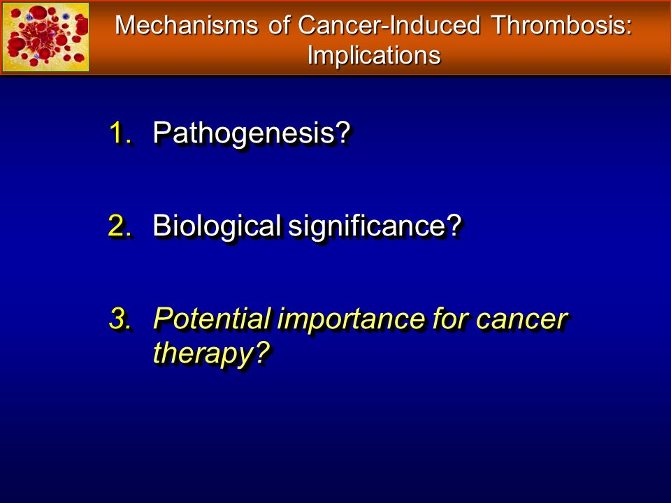 Mechanisms of Cancer-Induced Thrombosis: Implications 1.Pathogenesis.