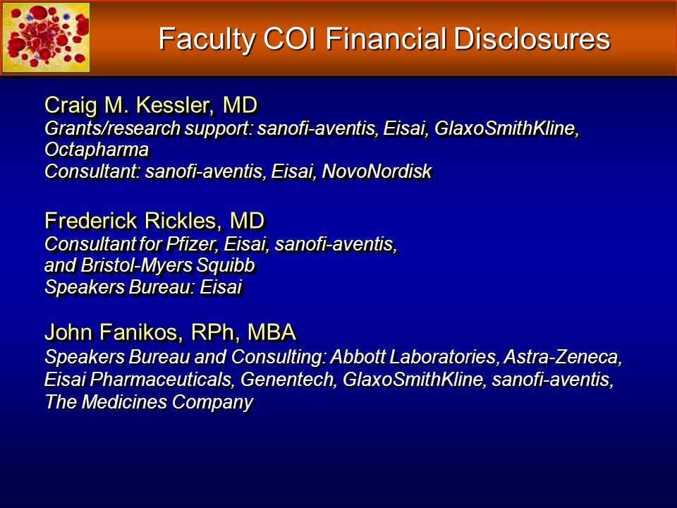 Faculty COI Financial Disclosures Craig M. Kessler, MD Grants/research support: sanofi-aventis, Eisai, GlaxoSmithKline, Octapharma Consultant: sanofi-