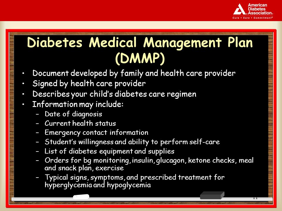 11 Diabetes Medical Management Plan (DMMP) Document developed by family and health care provider Signed by health care provider Describes your childs