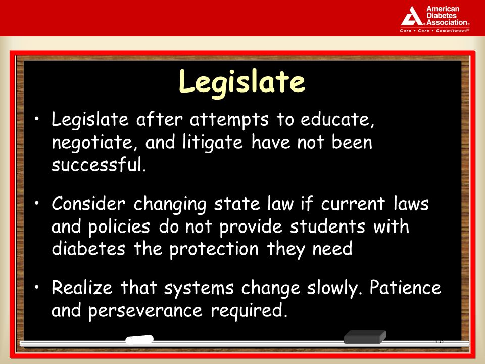 18 Legislate Legislate after attempts to educate, negotiate, and litigate have not been successful.