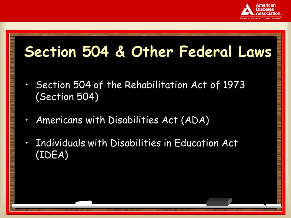 4 Section 504 & Other Federal Laws Section 504 of the Rehabilitation Act of 1973 (Section 504) Americans with Disabilities Act (ADA) Individuals with Disabilities in Education Act (IDEA)