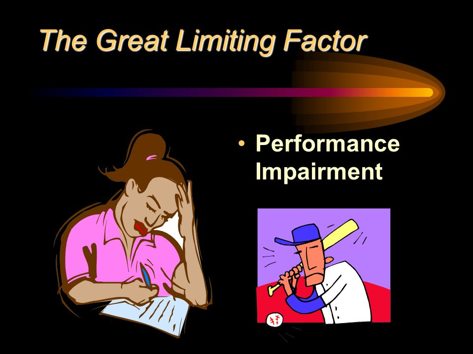 The Great Limiting Factor Performance Impairment