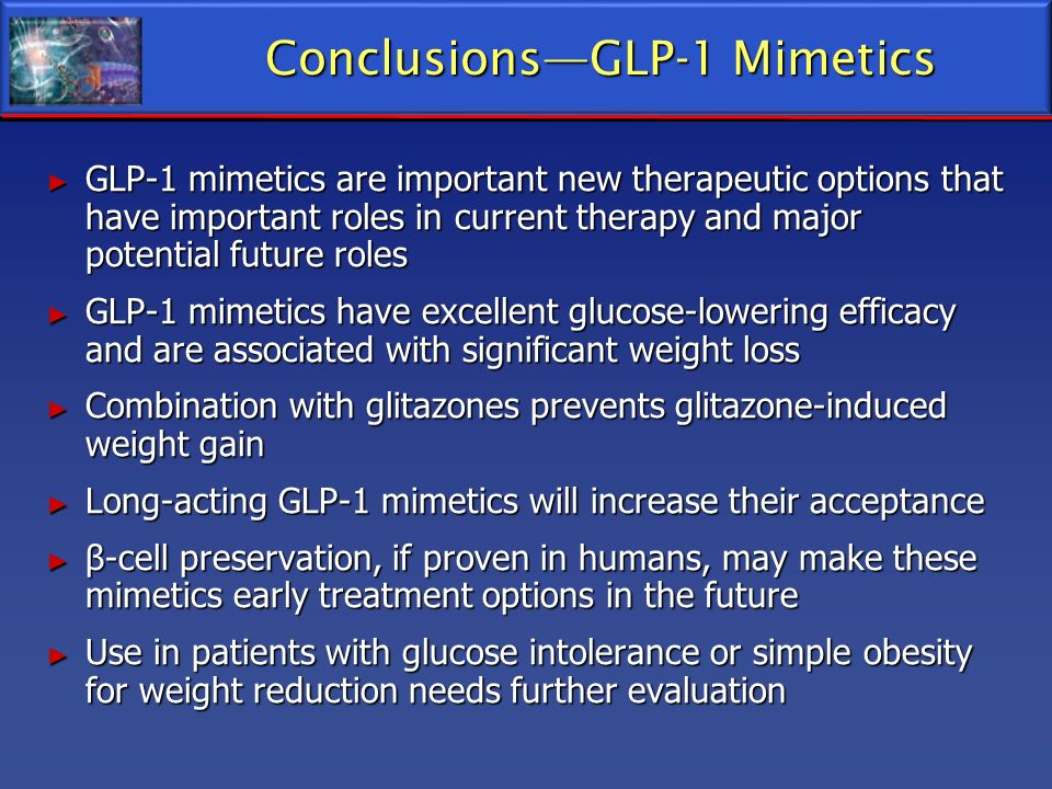 ConclusionsGLP-1 Mimetics GLP-1 mimetics are important new therapeutic options that have important roles in current therapy and major potential future