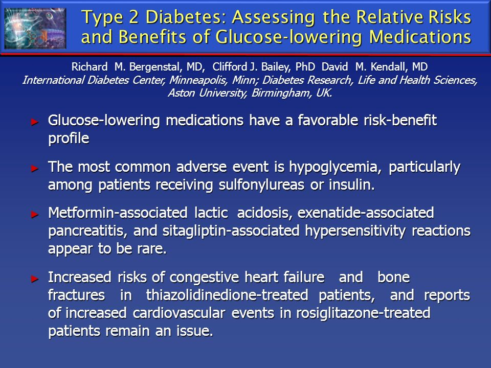 Type 2 Diabetes: Assessing the Relative Risks and Benefits of Glucose-lowering Medications Glucose-lowering medications have a favorable risk-benefit
