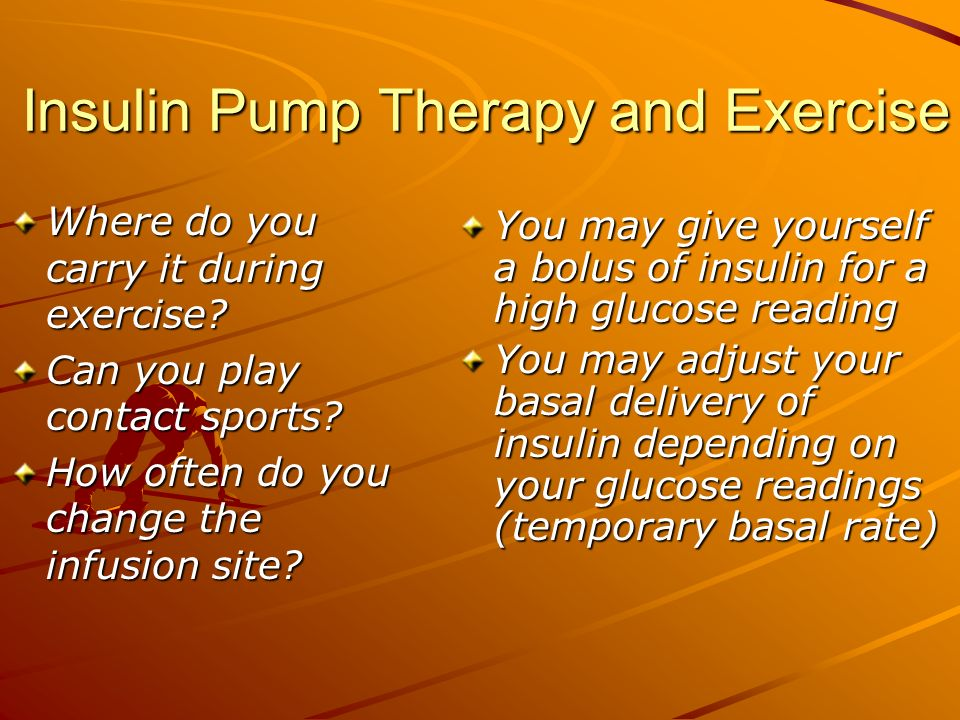 Insulin Pump Therapy and Exercise Where do you carry it during exercise? Can you play contact sports? How often do you change the infusion site? You m