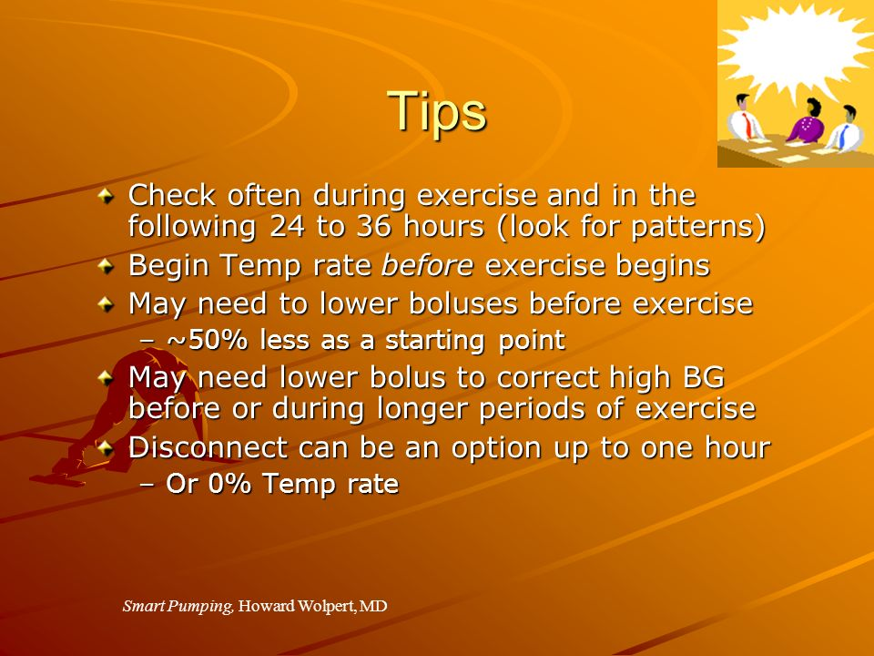Tips Check often during exercise and in the following 24 to 36 hours (look for patterns) Begin Temp rate before exercise begins May need to lower bolu