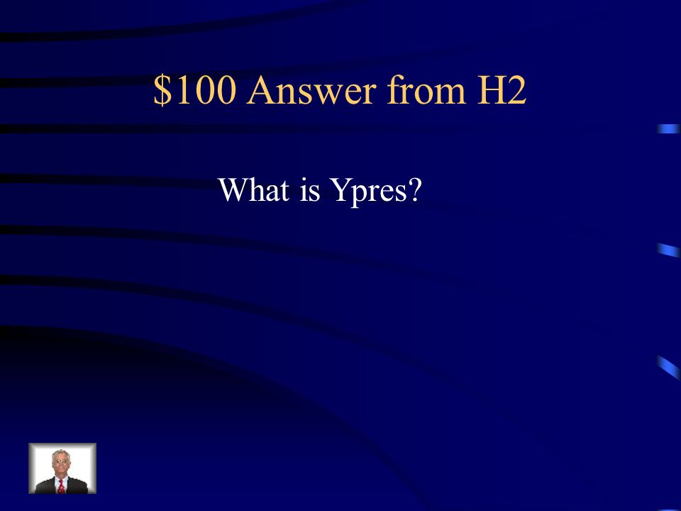$100 Question from H2 First use of chemical weapons occurred here