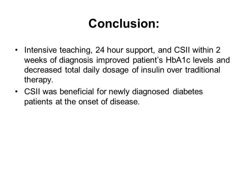 Conclusion: Intensive teaching, 24 hour support, and CSII within 2 weeks of diagnosis improved patients HbA1c levels and decreased total daily dosage