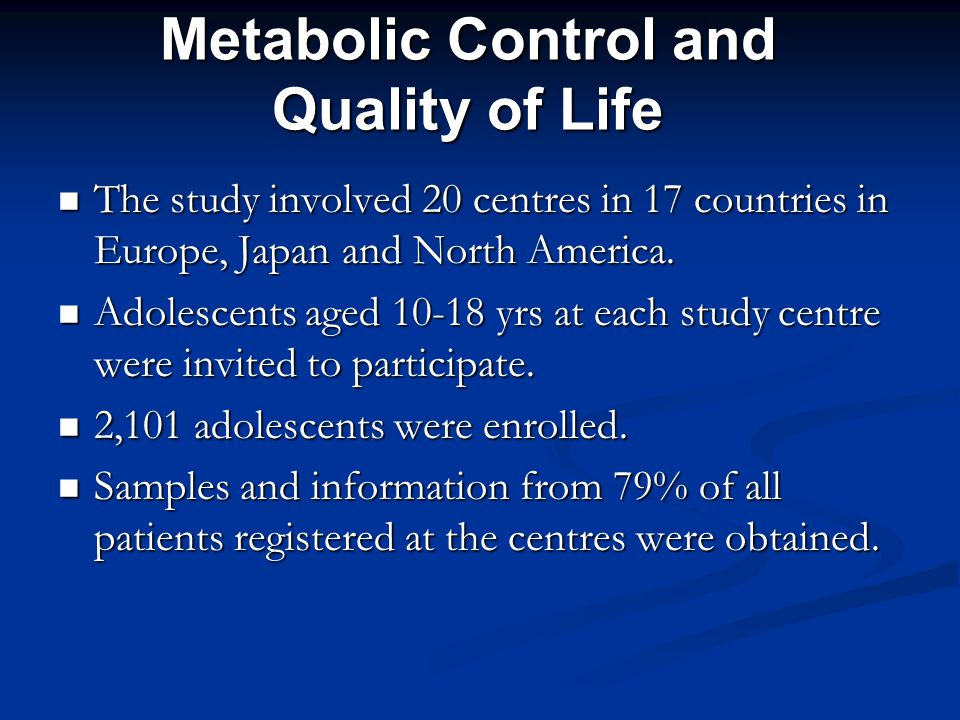 Metabolic Control and Quality of Life The study involved 20 centres in 17 countries in Europe, Japan and North America. The study involved 20 centres
