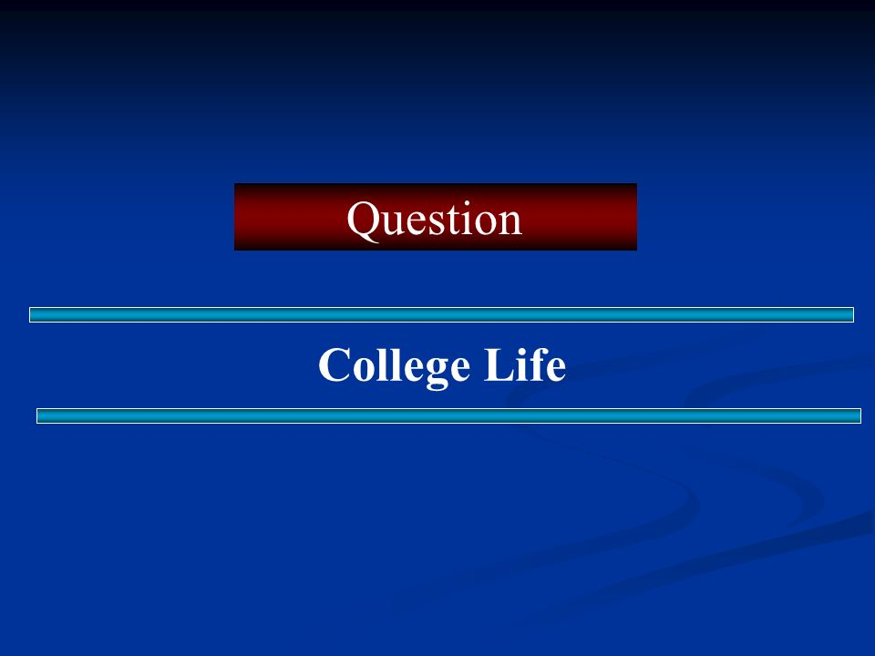 Question College Life
