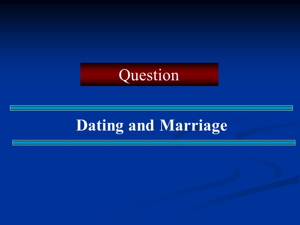 Question Dating and Marriage