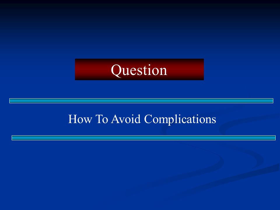 Question How To Avoid Complications