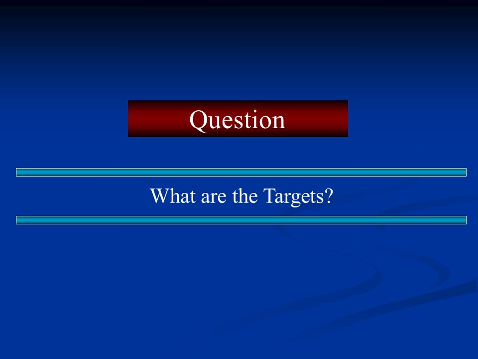 Question What are the Targets?