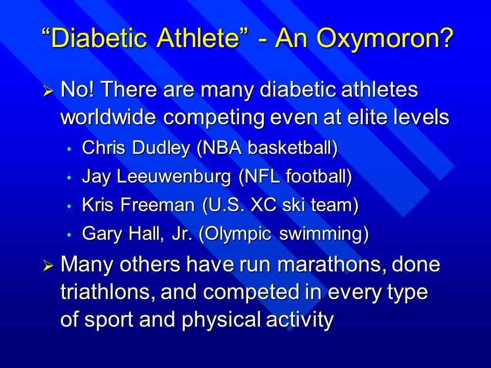 Diabetic Athlete - An Oxymoron? No! There are many diabetic athletes worldwide competing even at elite levels No! There are many diabetic athletes wor