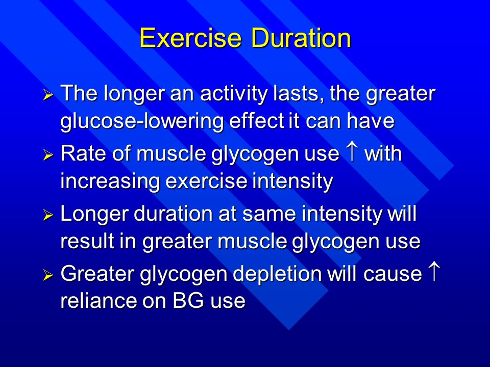 The longer an activity lasts, the greater glucose-lowering effect it can have The longer an activity lasts, the greater glucose-lowering effect it can