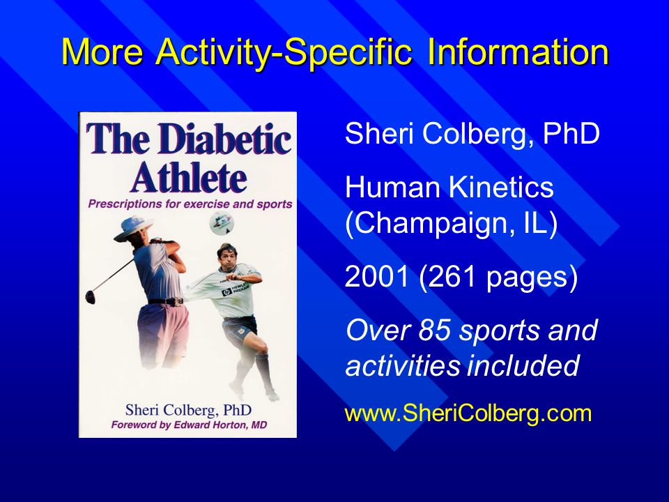 More Activity-Specific Information Sheri Colberg, PhD Human Kinetics (Champaign, IL) 2001 (261 pages) Over 85 sports and activities included www.Sheri