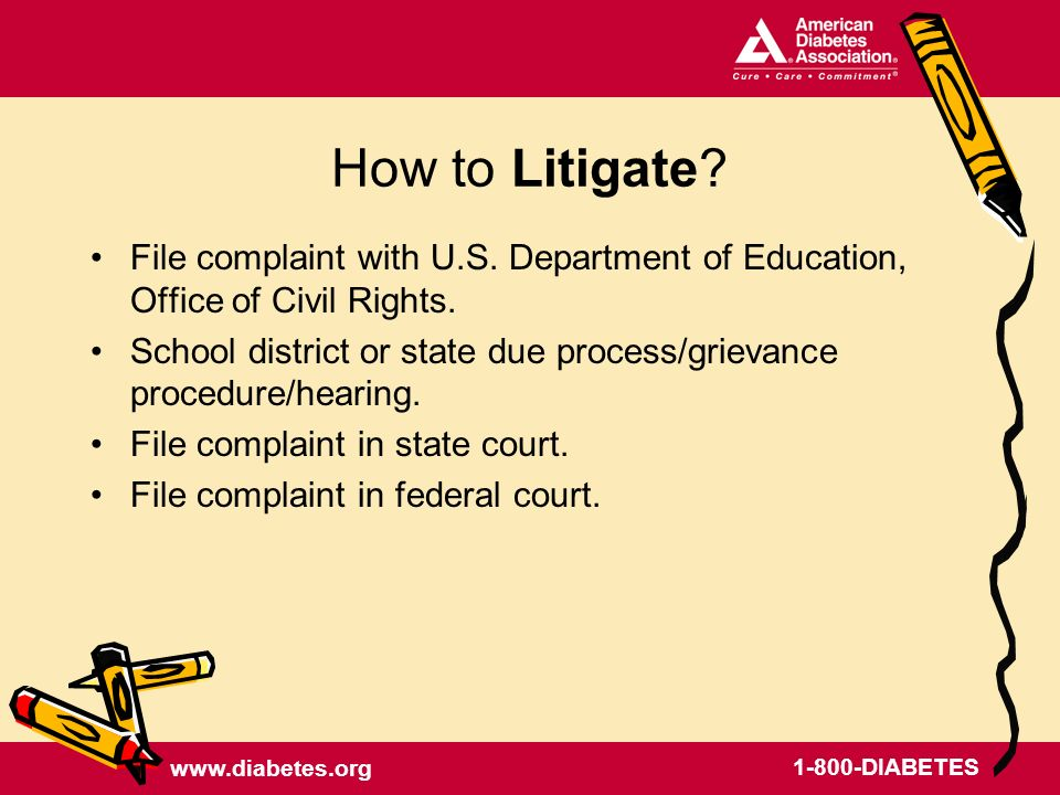 www.diabetes.org 1-800-DIABETES How to Litigate. File complaint with U.S.