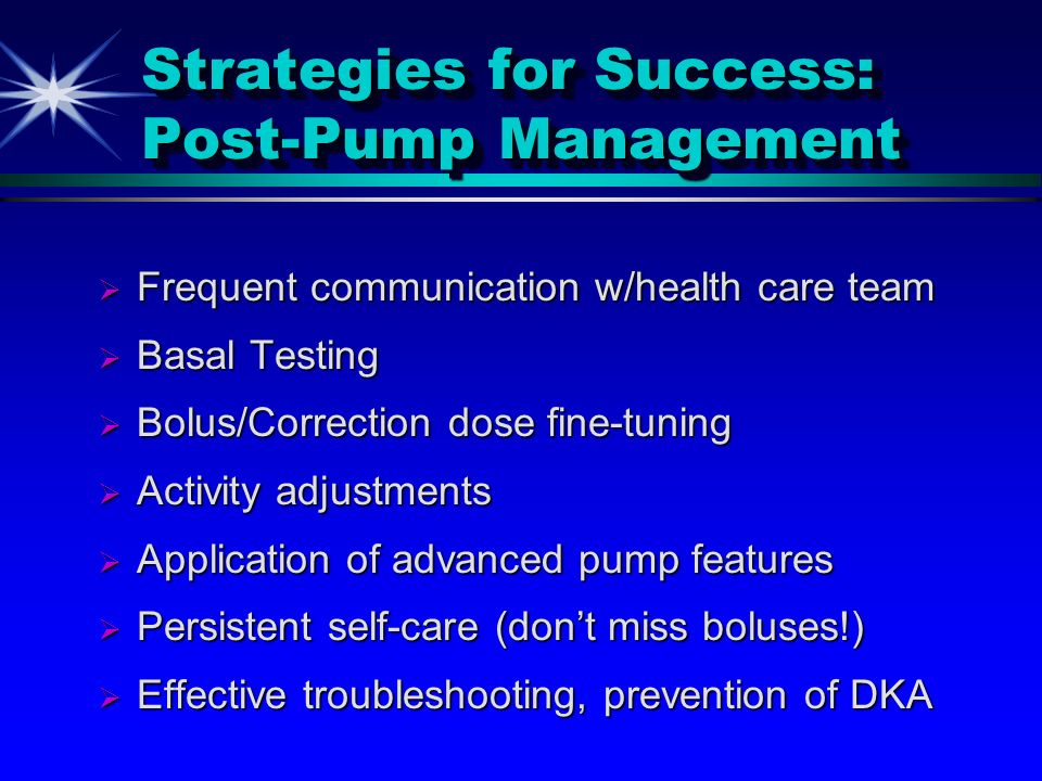 Strategies for Success: Post-Pump Management Frequent communication w/health care team Frequent communication w/health care team Basal Testing Basal T