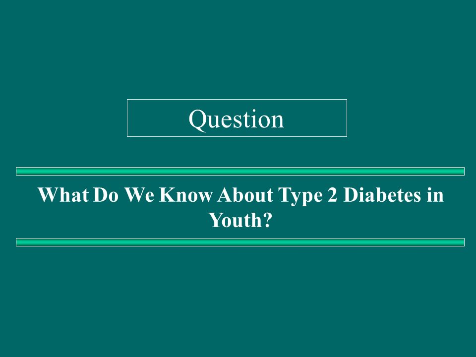 Prevalence of Diabetes and IFG in US Adolescents – NHANES 1999-2002 Type 2 Diabetes –0.5% of adolescents have diabetes –71% type 1 and 29% type 2 Determined by insulin use vs no insulin use –39,005 US teens with T2D Impaired Fasting Glucose –11% had IFG –2,769,736 teens with IFG Diabetes Increased 41% from 4.9 to 6.9/1000 from 1997 to 2003 - adults Duncan, Arch Pediatr Adolesc Med 2006;160:523; Geiss, Am J Prevent Med 2006;30:371