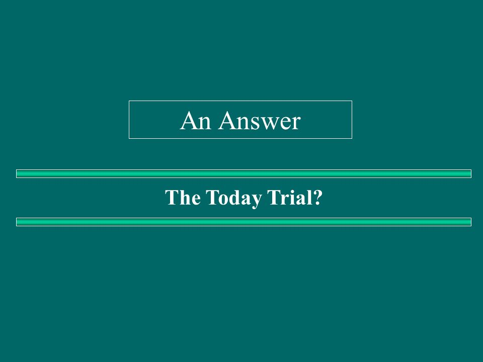 An Answer The Today Trial?