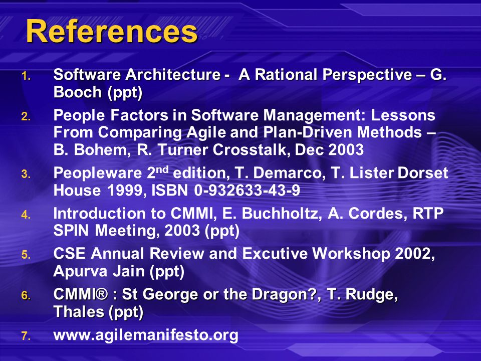 References 1. Software Architecture - A Rational Perspective – G. Booch (ppt) 2. 2. People Factors in Software Management: Lessons From Comparing Agil