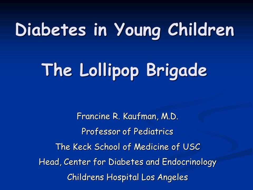 Diabetes in Young Children The Lollipop Brigade Francine R.